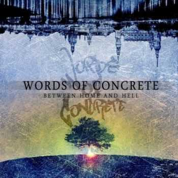 Words Of Concrete - Between Home And Hell (2013)
