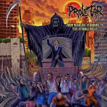 Proletar - From Mindless Syndrome To The Eternal Decay (2013)