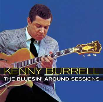 Kenny Burrell - The Bluesin' Around Sessions (2013)