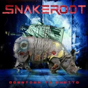 Snakeroot - Downtown To Ghetto (2013)