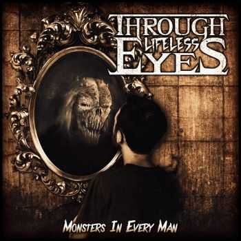 Through Lifeless Eyes - Monsters In Every Man (2014)