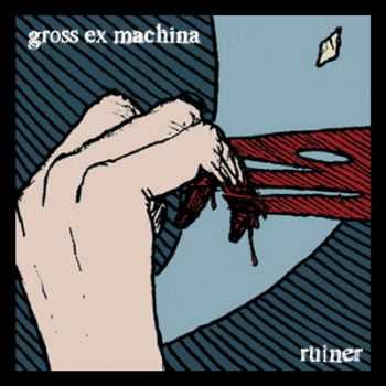 Gross Ex Machina - Ruiner (EP) (2013)