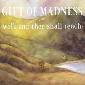 Gift of Madness � Walk and Thee Shall Reach (2014)