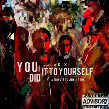 ZwieR.Z. - You Did It To Yourself (A Tribute To Linkin Park) (2014)