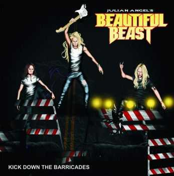 Julian Angel's Beautiful Beast - Kick Down The Barricades (2014)