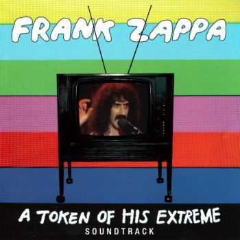 Frank Zappa - A Token Of His Extreme - Soundtrack (2013) HQ