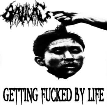 Ballgag - Getting Fucked By Life (2014)