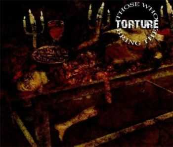 Those Who Bring The Torture - Those Who Bring The Torture (2007)