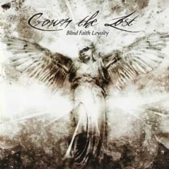 Crown The Lost - Blind Faith Loyality (2009)