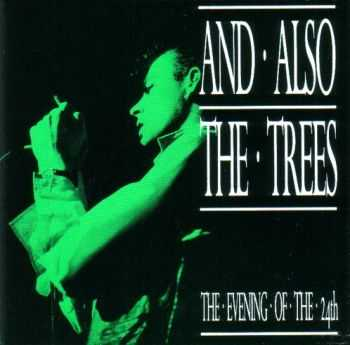 And Also The Trees - The Evening Of The 24th (1987)