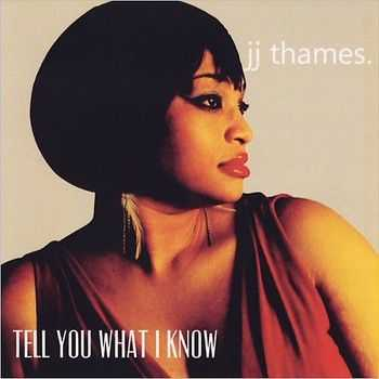 JJ Thames - Tell You What I Know 2014