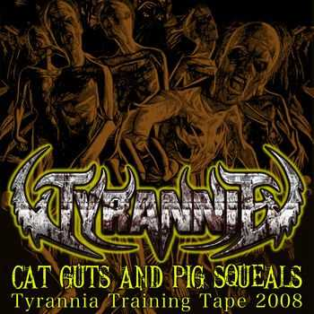 Tyrannia - Cat Guts And Pig Squeals (Demo) (2014)