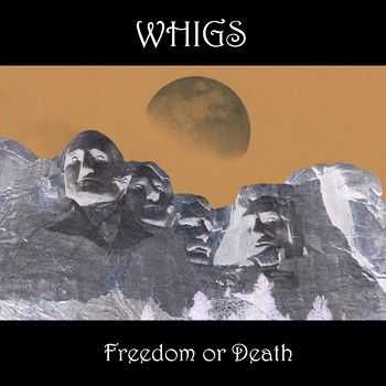Whigs - Freedom or Death 2013