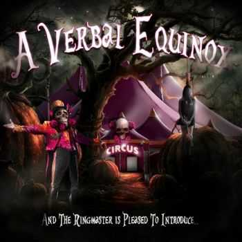 A Verbal Equinox - And The Ringmaster Is Pleased To Introduce... (2013)