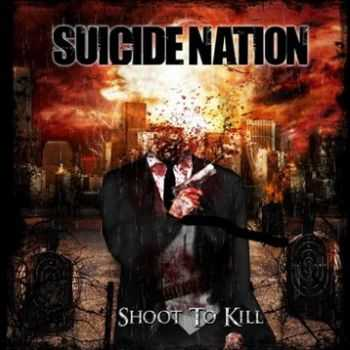 Suicide Nation  - Shoot To Kill (2012)