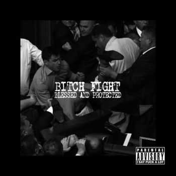 Bitch Fight - Blessed And Protected (2013)