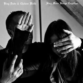 "King Dude & Chelsea Wolfe - Sing More Songs Together​.​.​. (7"") (2014)"