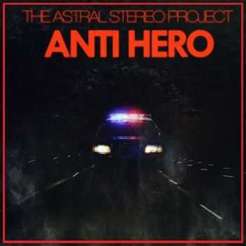 The Astral Stereo Project - Anti Hero (Special Edition) 2014 (Lossless + mp3)