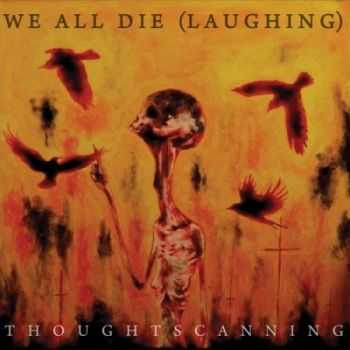 We All Die (Laughing) - Thoughtscanning (2014)