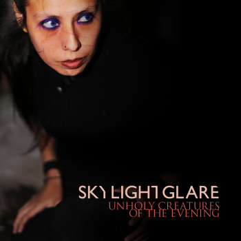 Skylight Glare - Unholy Creatures Of The Evening (2013)