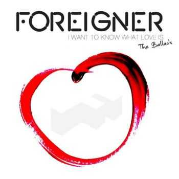 Foreigner - I Want To Know What Love Is: The Ballads (2014) Special Edition Digipak
