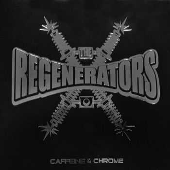The Regenerators - Caffeine & Chrome (2013)