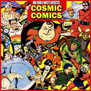 GRIND-O-MATIC - Cosmic Comics (2011)