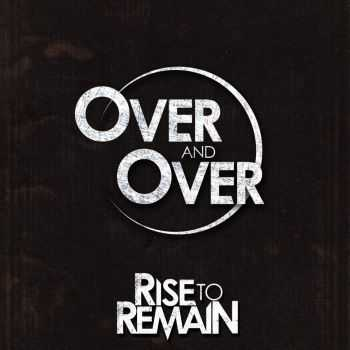 Rise To Remain - Over and Over (Single) (2014)