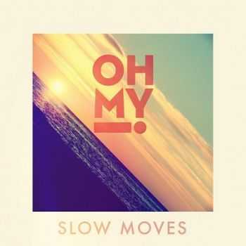 Oh My! � Slow Moves (2014)