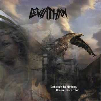 Leviathan - Beholden to Nothing, Braver Since Then (2014) HQ
