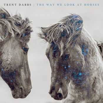 Trent Dabbs - The Way We Look at Horses (2013)