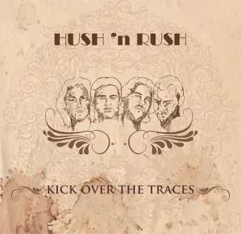 Hush 'n Rush - Kick Over The Traces (2013)