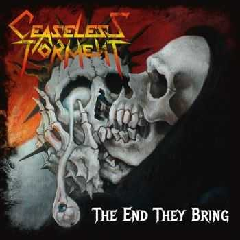 Ceaseless Torment - The End They Bring (2014)