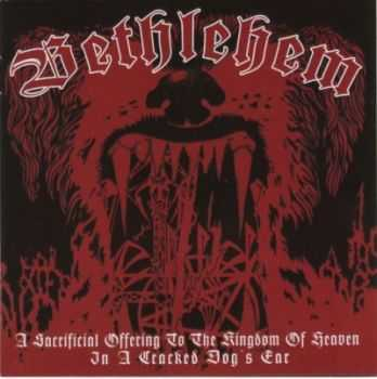 Bethlehem - A Sacrificial Offering To The Kingdom Of Heaven In A Cracked Dog's Ear (2009)