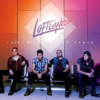 Loftland - I Don't Want To Dance (2014)