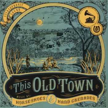 Horseshoes & Hand Grenades - This Old Town (2013)