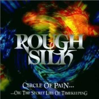 Rough Silk - Circle of Pain... ...Or The Secret Lies of Timekeeping (1996)