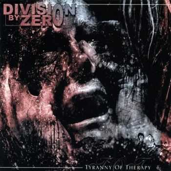 Division By Zero - Tyranny Of Therapy (2007)