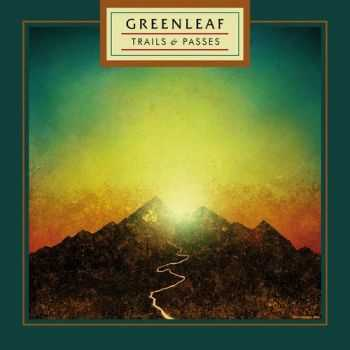 Greenleaf - Trails And Passes (2014)