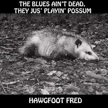 Hawgfoot Fred - The Blues Ain't Dead, They Jus' Playin' Possum 2014