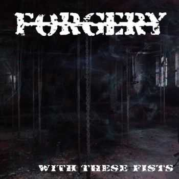 Forgery - With These Fists (2014)