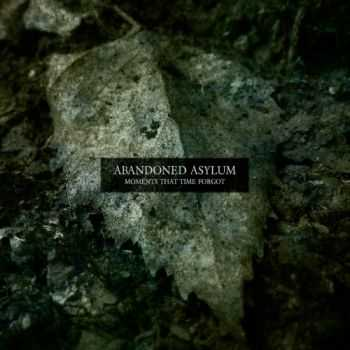 Abandoned Asylum - Moments That Time Forgot (2014)