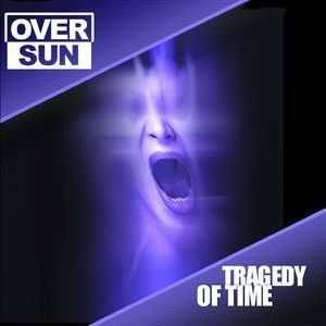 Oversun - Tragedy of time (2000)