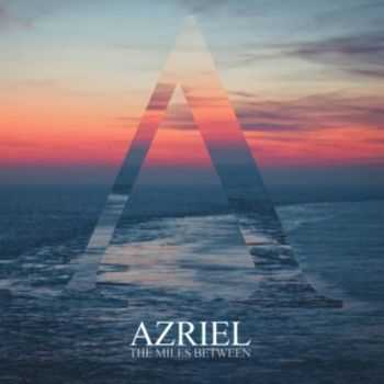 Azriel - The Miles Between (2014)