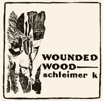 Schleimer K - Wounded Wood (1983)