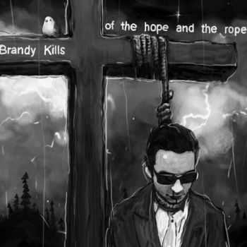 Brandy Kills - Of The Hope and The Rope (2013)
