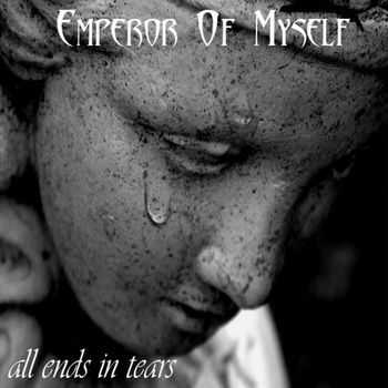 Emperor Of Myself - All Ends In Tears (2014)