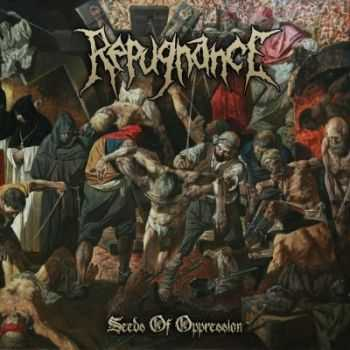 Repugnance - Seeds Of Oppression [EP] (2014)