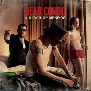 Dead Combo  - A Bunch Of Meninos (2014)