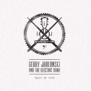 Gerry Jablonski & The Electric Band - Twist Of Fate (2013)